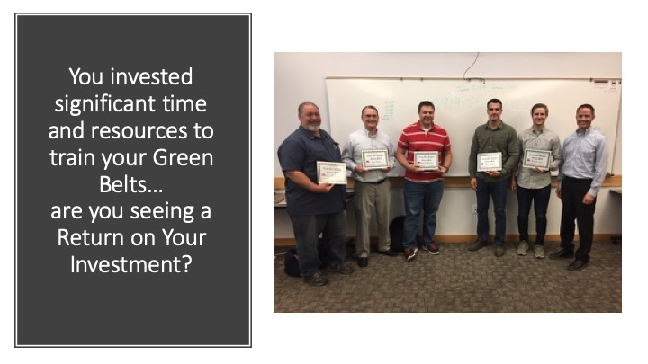 Lean Six Sigma Green Belts are a significant investment and key to your program's success